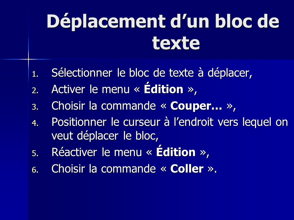 Déplacement dun bloc de texte 1. Sélectionner le bloc de texte à déplacer, 2. Activer le menu « Édition », 3. Choisir la commande « Couper… », 4. Posi
