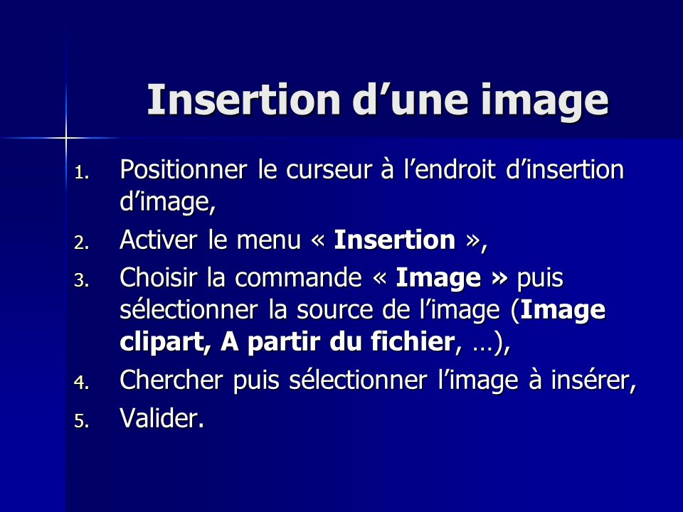 Insertion dune image 1. Positionner le curseur à lendroit dinsertion dimage, 2. Activer le menu « Insertion », 3. Choisir la commande « Image » puis s