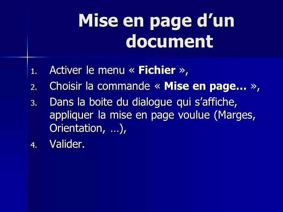 Mise en page dun document 1. Activer le menu « Fichier », 2. Choisir la commande « Mise en page… », 3. Dans la boite du dialogue qui saffiche, appliqu