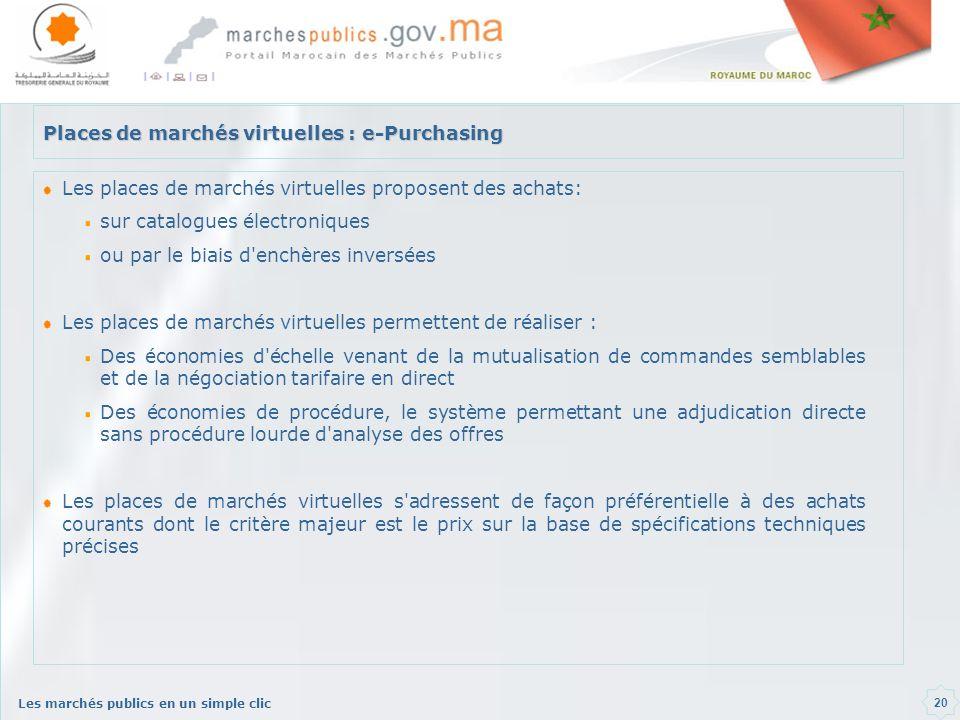 Les marchés publics en un simple clic 20 Places de marchés virtuelles : e-Purchasing Les places de marchés virtuelles proposent des achats: sur catalo
