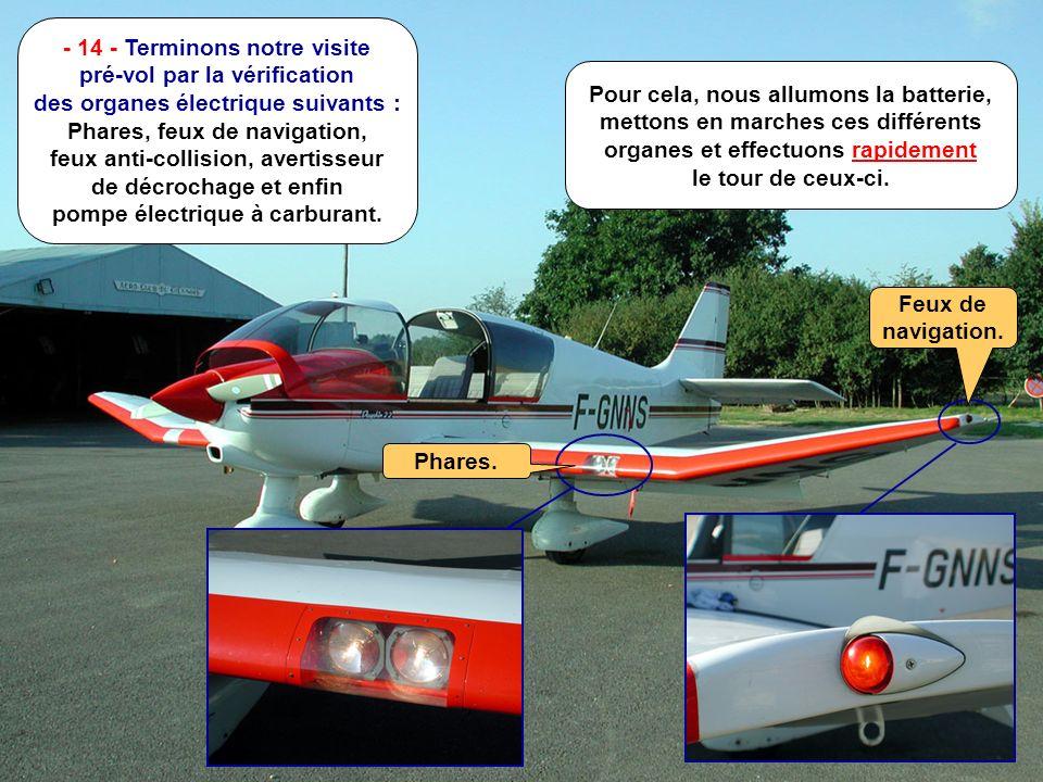 E.S. - Août 2001 M - 18/n - 14 - Terminons notre visite pré-vol par la vérification des organes électrique suivants : Phares, feux de navigation, feux