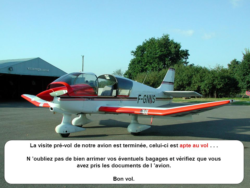 E.S. - Août 2001 M - 21/n La visite pré-vol de notre avion est terminée, celui-ci est apte au vol... N oubliez pas de bien arrimer vos éventuels bagag