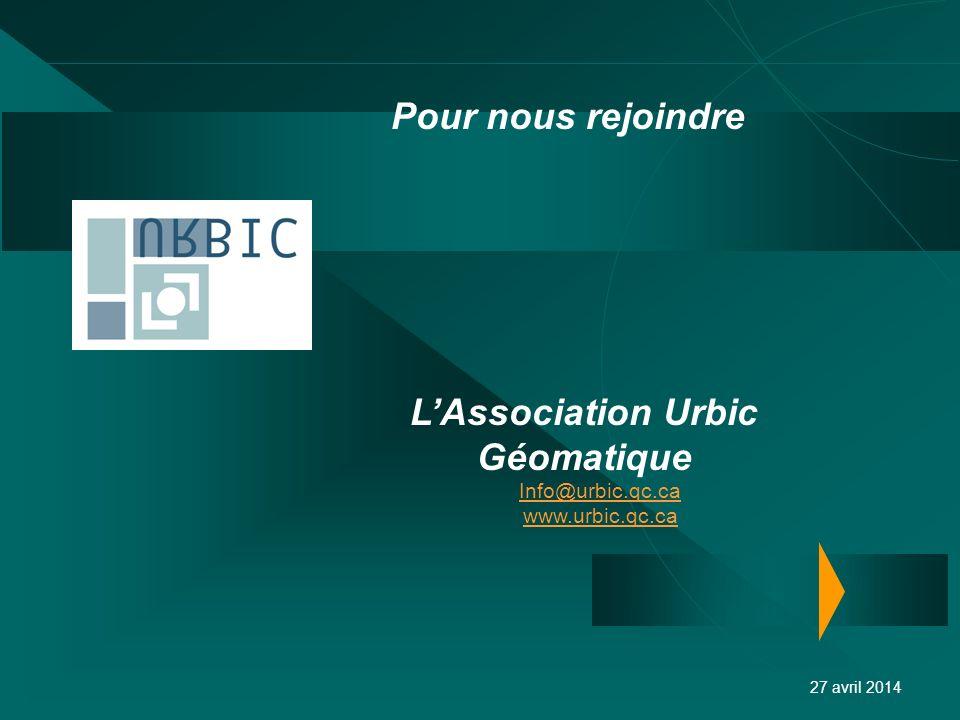 LAssociation Urbic Géomatique Info@urbic.qc.ca www.urbic.qc.ca 27 avril 2014 Pour nous rejoindre