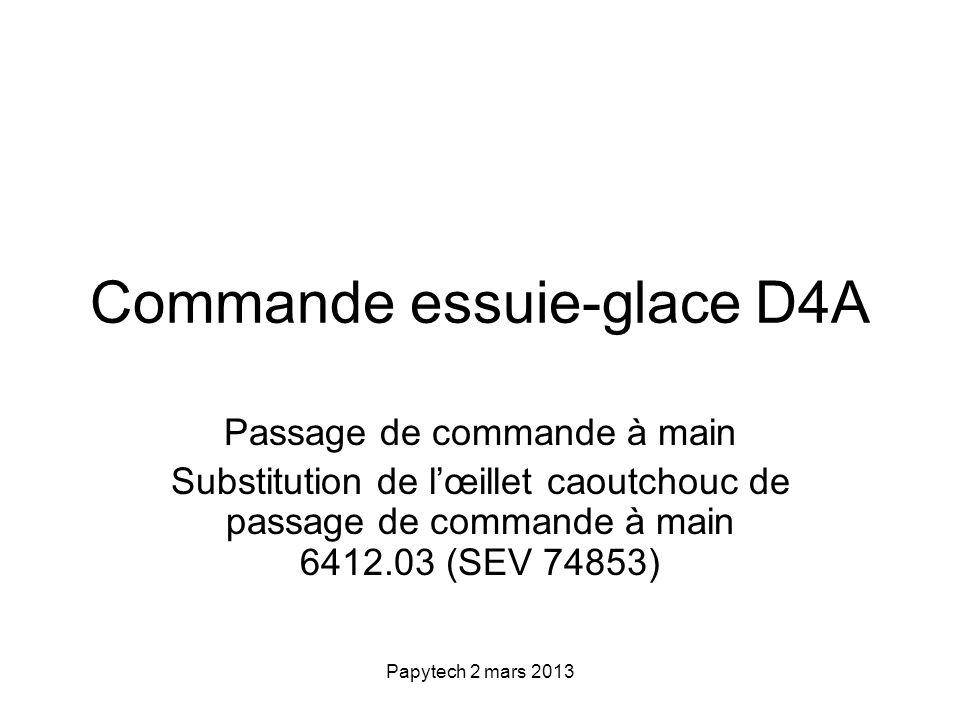 Papytech 2 mars 2013 Commande essuie-glace D4A Passage de commande à main Substitution de lœillet caoutchouc de passage de commande à main 6412.03 (SEV 74853)