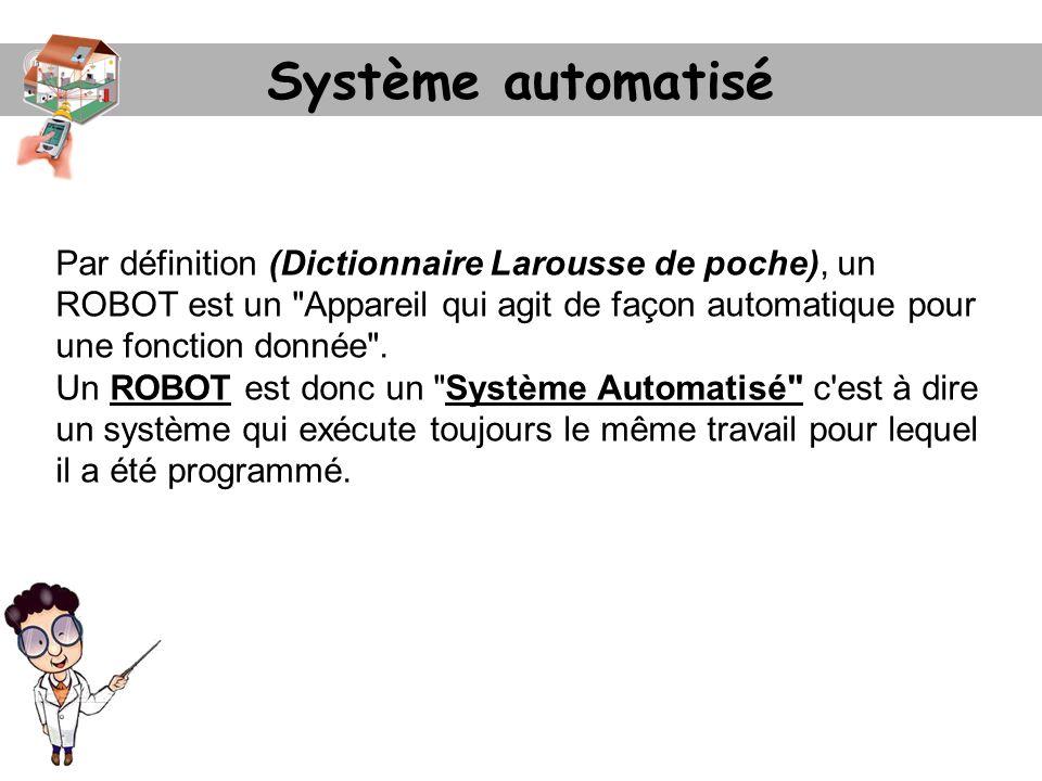 Système automatisé Par définition (Dictionnaire Larousse de poche), un ROBOT est un