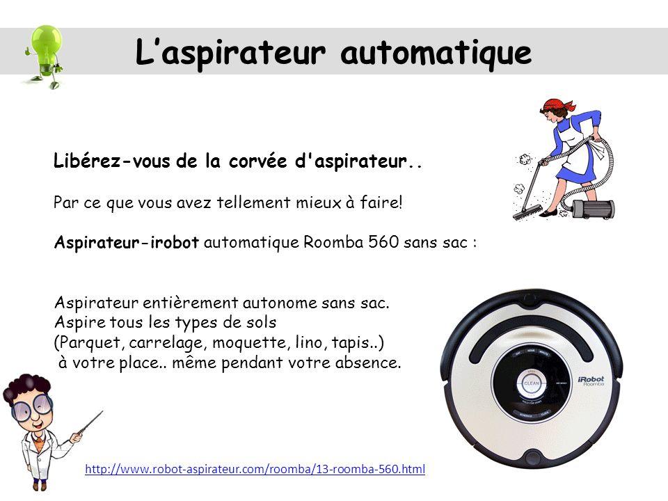 Laspirateur automatique Libérez-vous de la corvée d'aspirateur.. Par ce que vous avez tellement mieux à faire! Aspirateur-irobot automatique Roomba 56