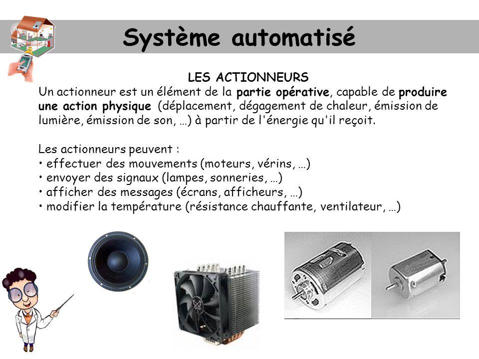 Système automatisé LES ACTIONNEURS Un actionneur est un élément de la partie opérative, capable de produire une action physique (déplacement, dégageme