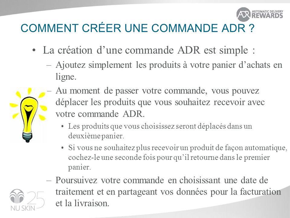 COMMENT CRÉER UNE COMMANDE ADR ? La création dune commande ADR est simple : –Ajoutez simplement les produits à votre panier dachats en ligne. –Au mome