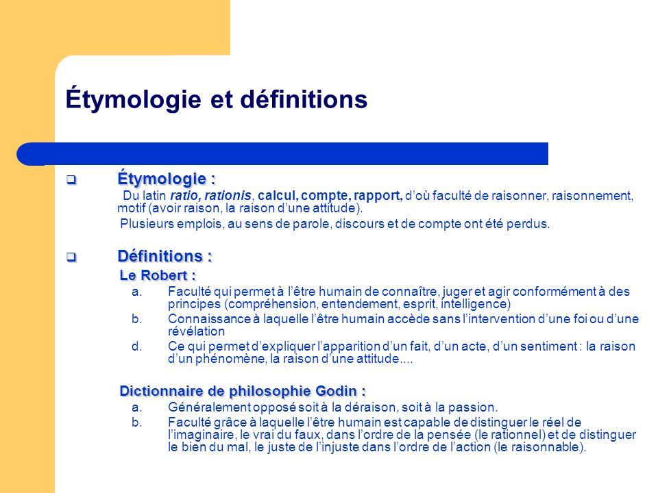 Étymologie et définitions Étymologie : Étymologie : Du latin ratio, rationis, calcul, compte, rapport, doù faculté de raisonner, raisonnement, motif (