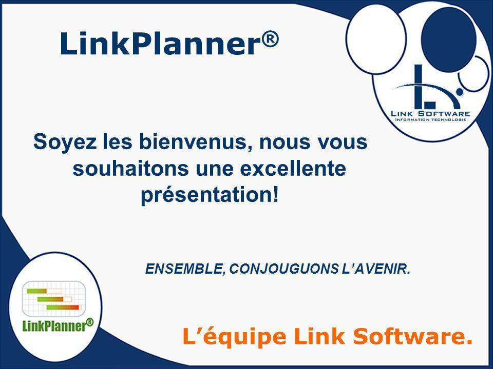 LinkPlanner ® Soyez les bienvenus, nous vous souhaitons une excellente présentation! ENSEMBLE, CONJOUGUONS LAVENIR. Léquipe Link Software.
