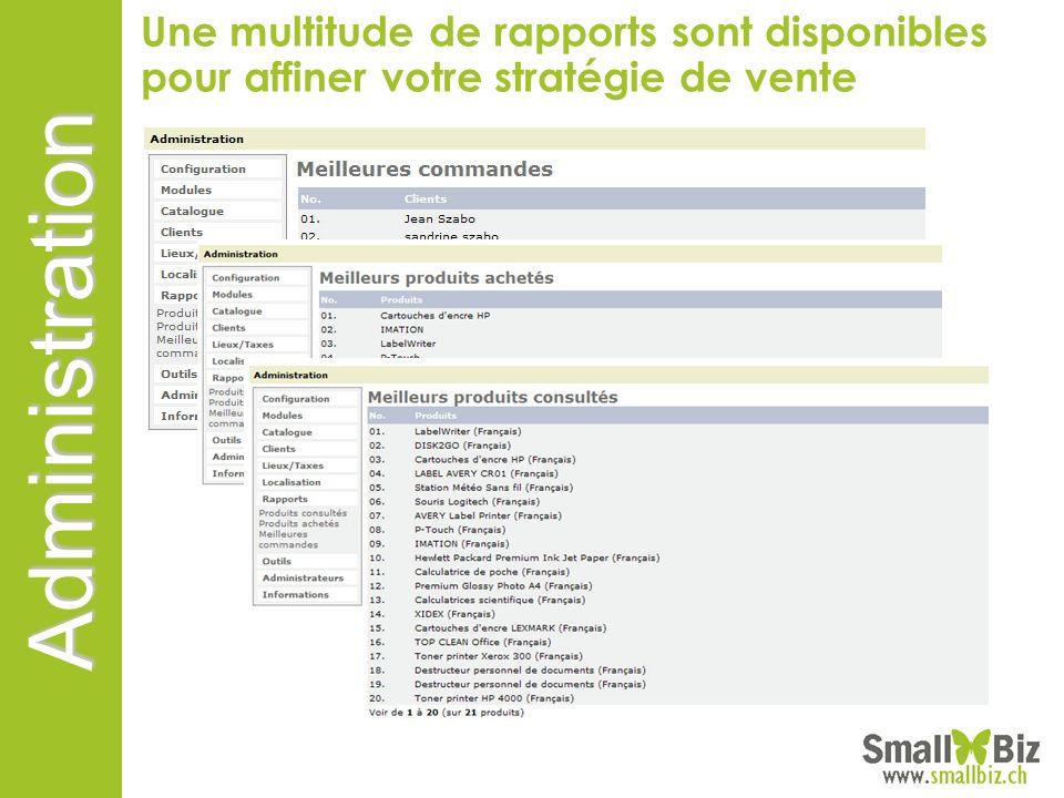 Administration Une multitude de rapports sont disponibles pour affiner votre stratégie de vente