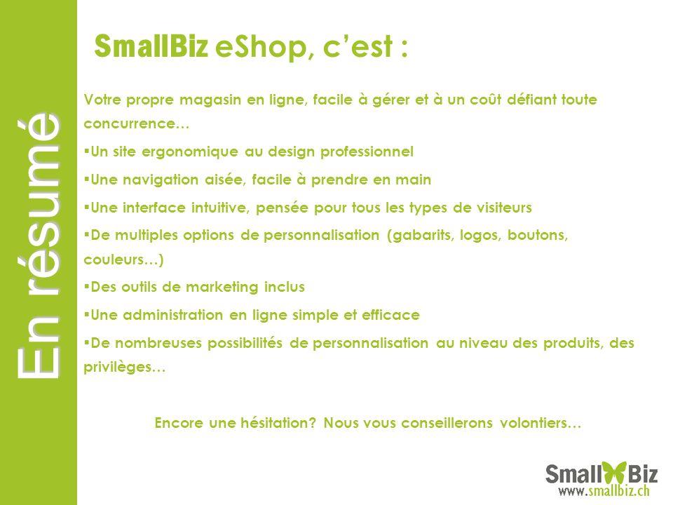 SmallBiz eShop, cest : Votre propre magasin en ligne, facile à gérer et à un coût défiant toute concurrence… Un site ergonomique au design professionn
