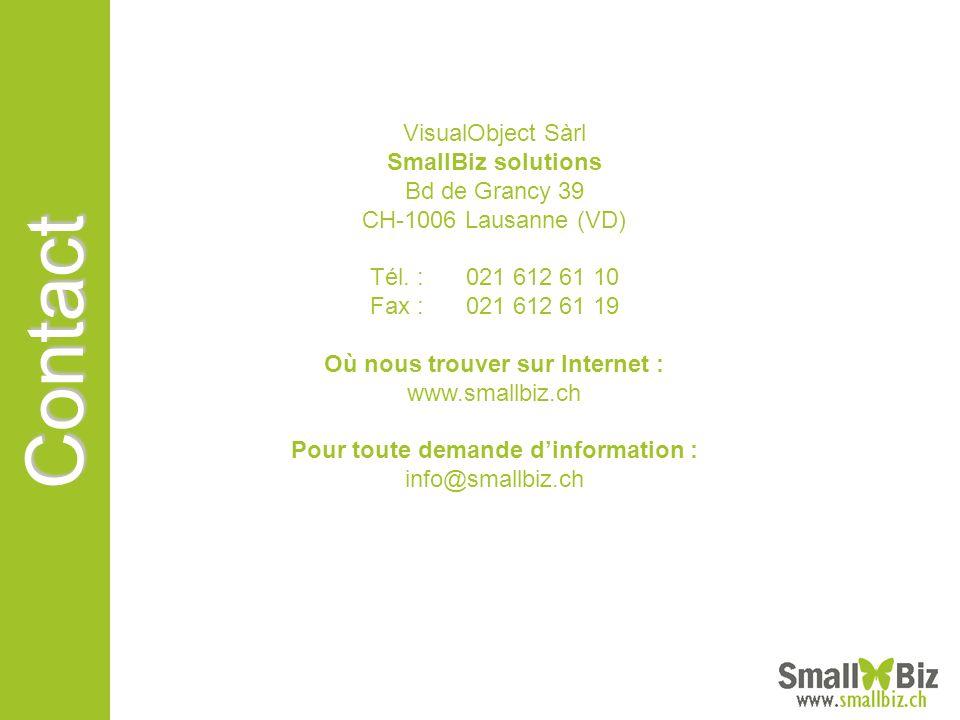VisualObject Sàrl SmallBiz solutions Bd de Grancy 39 CH-1006 Lausanne (VD) Tél. :021 612 61 10 Fax :021 612 61 19 Où nous trouver sur Internet : www.s