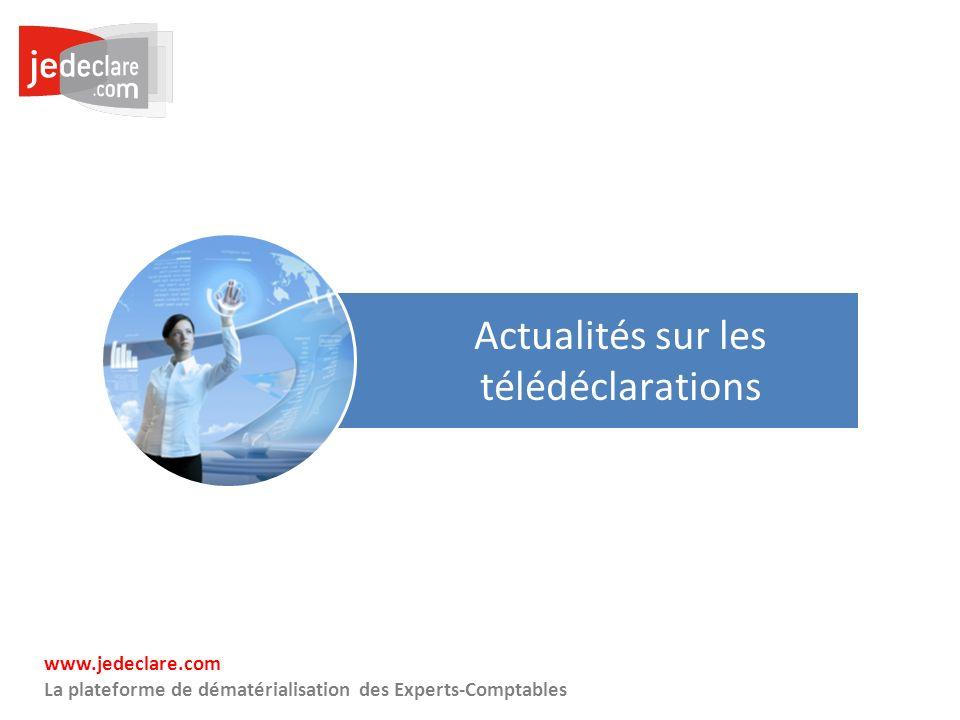 10 www.jedeclare.com La plateforme de dématérialisation des Experts-Comptables Actualités sur les télédéclarations