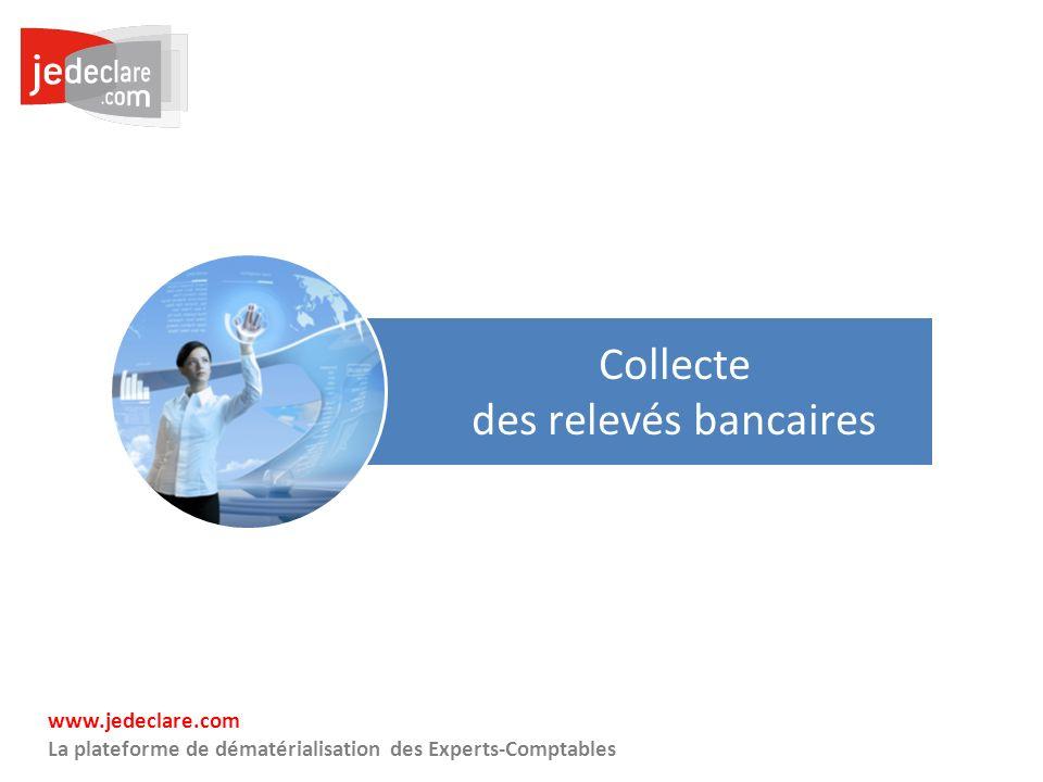 23 www.jedeclare.com La plateforme de dématérialisation des Experts-Comptables Collecte des relevés bancaires