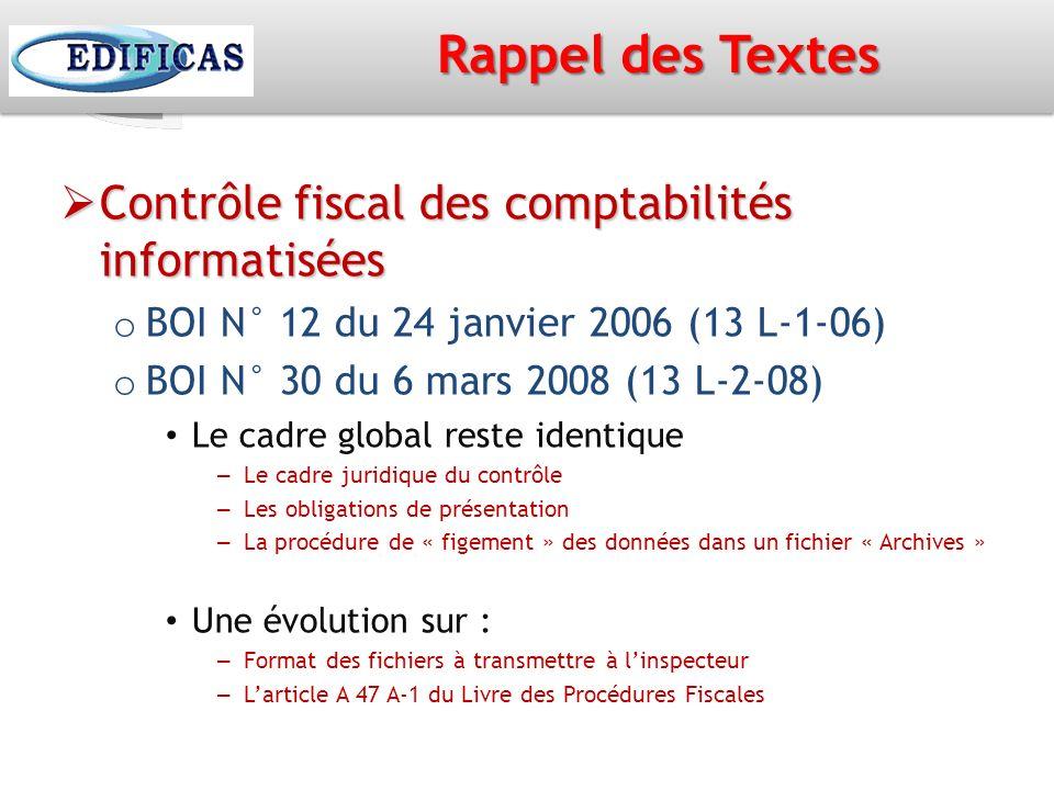 Rappel des Textes Contrôle fiscal des comptabilités informatisées Contrôle fiscal des comptabilités informatisées o BOI N° 12 du 24 janvier 2006 (13 L
