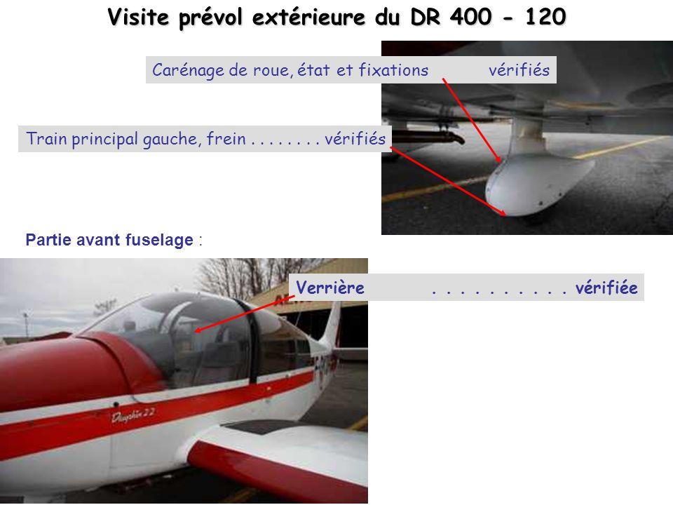 Visite prévol extérieure du DR 400 - 120 Train principal gauche, frein........ vérifiés Carénage de roue, état et fixationsvérifiés Partie avant fusel