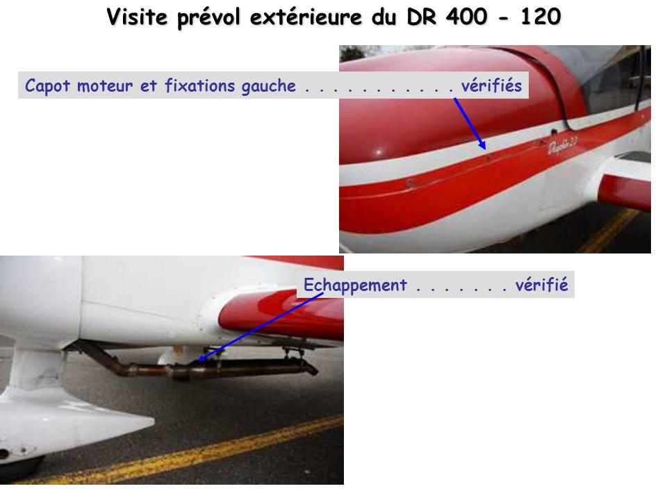Visite prévol extérieure du DR 400 - 120 Capot moteur et fixations gauche........... vérifiés Echappement....... vérifié