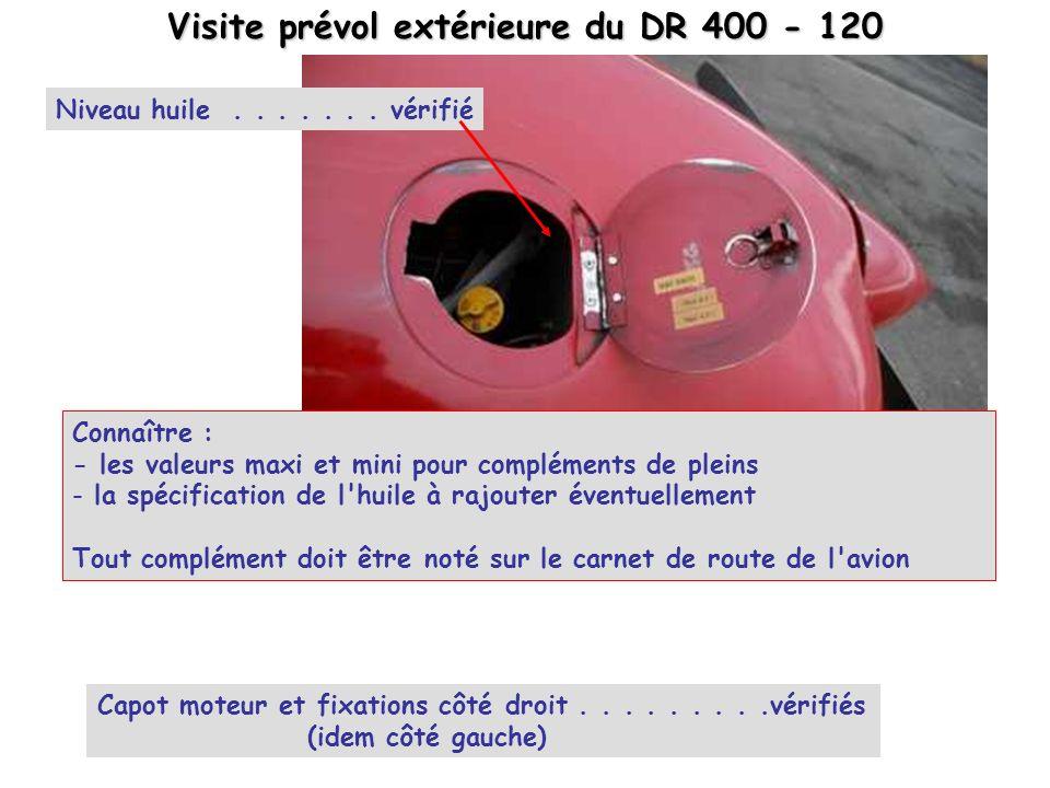Visite prévol extérieure du DR 400 - 120 Capot moteur et fixations côté droit.........vérifiés (idem côté gauche) Niveau huile....... vérifié Connaîtr