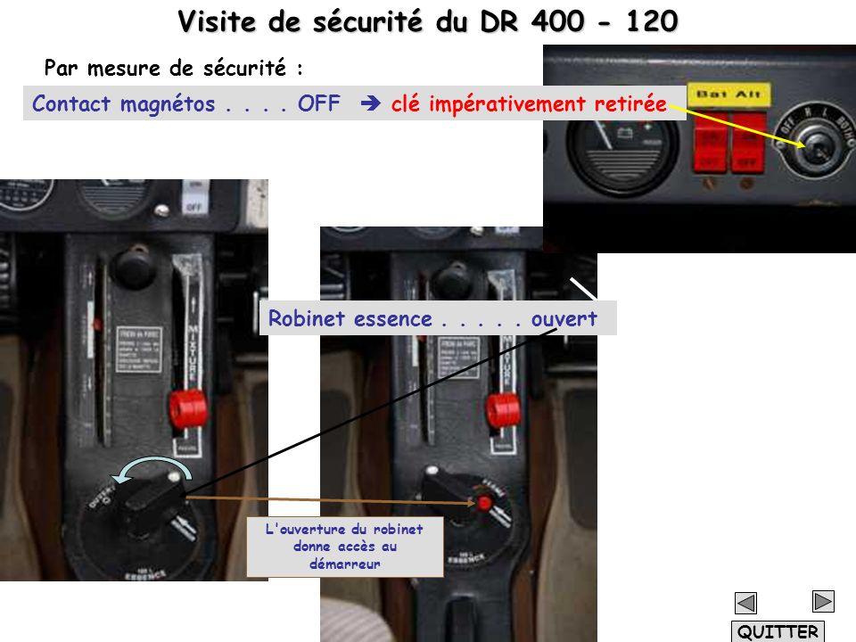 Visite de sécurité du DR 400 - 120 Contact magnétos.... OFF clé impérativement retirée Par mesure de sécurité : QUITTER Robinet essence..... ouvert L'
