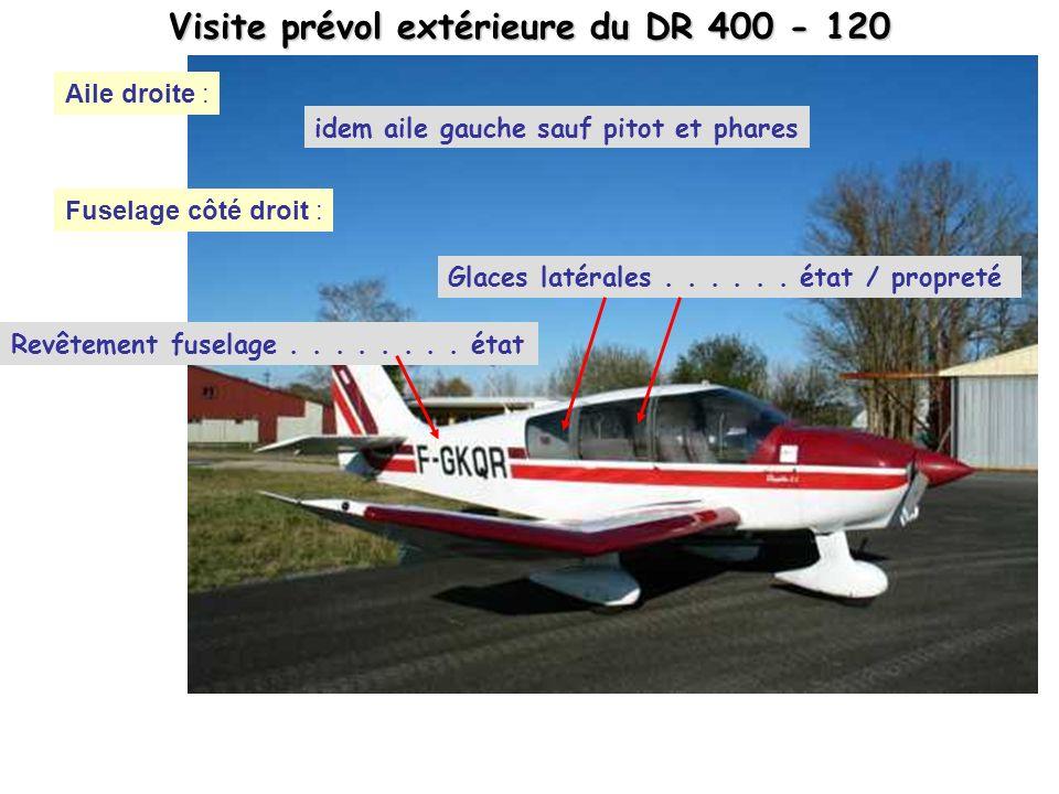 Visite prévol extérieure du DR 400 - 120 idem aile gauche sauf pitot et phares Aile droite : Fuselage côté droit : Glaces latérales...... état / propr