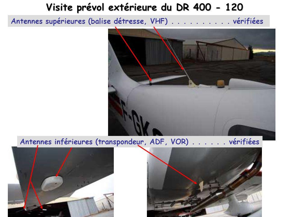 Visite prévol extérieure du DR 400 - 120 Antennes supérieures (balise détresse, VHF).......... vérifiées Antennes inférieures (transpondeur, ADF, VOR)