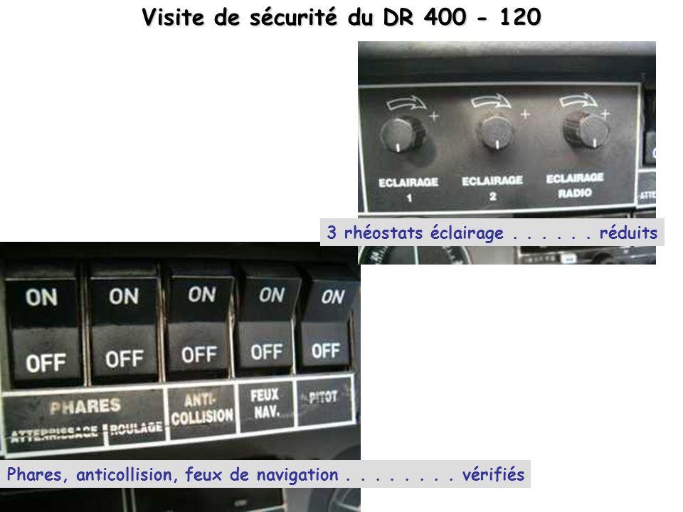 Visite de sécurité du DR 400 - 120 3 rhéostats éclairage...... réduits Phares, anticollision, feux de navigation........ vérifiés
