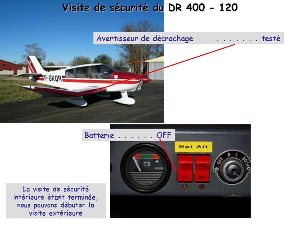 Visite de sécurité du DR 400 - 120 Avertisseur de décrochage....... testé Batterie...... OFF La visite de sécurité intérieure étant terminée, nous pou