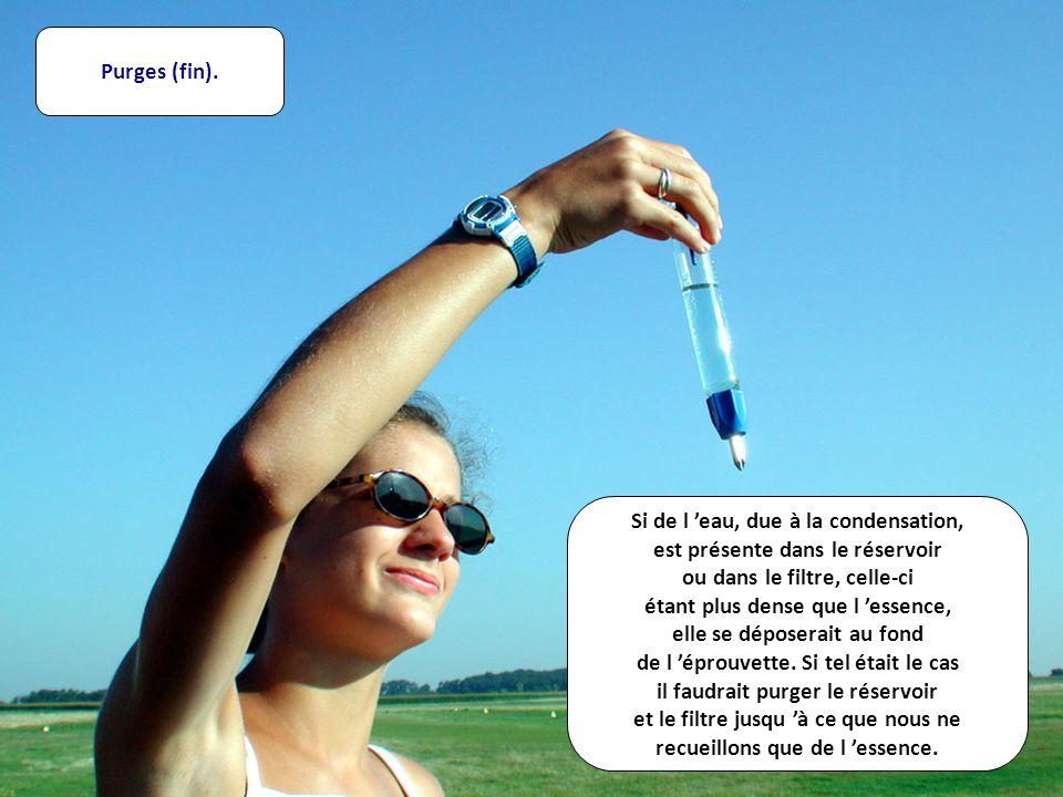 Purges (fin). Si de l eau, due à la condensation, est présente dans le réservoir ou dans le filtre, celle-ci étant plus dense que l essence, elle se d