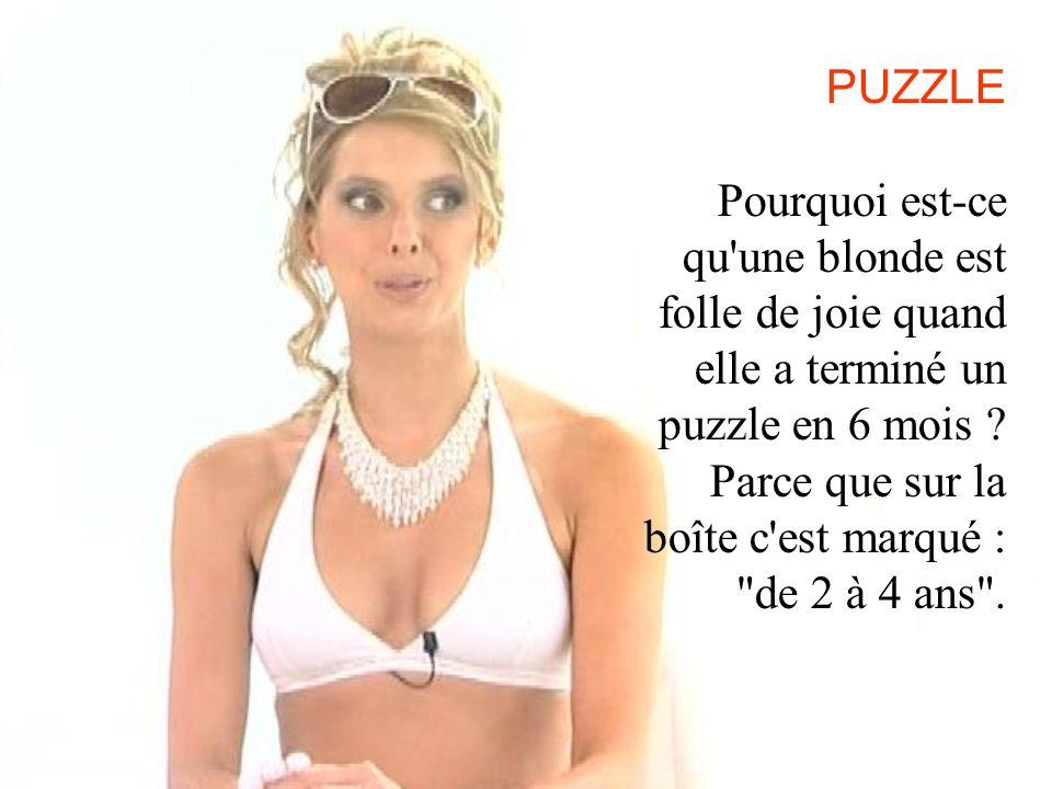 PUZZLE Pourquoi est-ce qu'une blonde est folle de joie quand elle a terminé un puzzle en 6 mois ? Parce que sur la boîte c'est marqué :