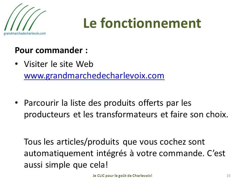 Le fonctionnement Pour commander : Visiter le site Web www.grandmarchedecharlevoix.com www.grandmarchedecharlevoix.com Parcourir la liste des produits offerts par les producteurs et les transformateurs et faire son choix.