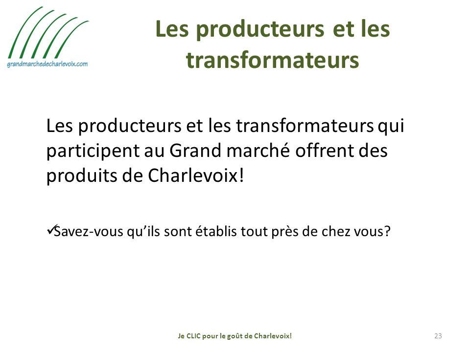 Les producteurs et les transformateurs Les producteurs et les transformateurs qui participent au Grand marché offrent des produits de Charlevoix.