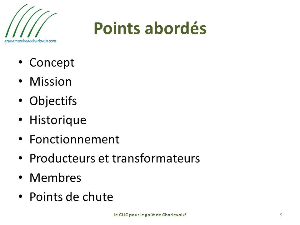 Points abordés Concept Mission Objectifs Historique Fonctionnement Producteurs et transformateurs Membres Points de chute 3Je CLIC pour le goût de Charlevoix!
