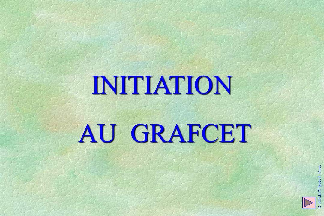 E. HELLOT lycée P. Duez INITIATION AU GRAFCET AU GRAFCET