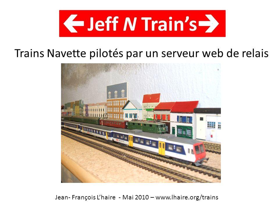 Trains Navette pilotés par un serveur web de relais Jean- François Lhaire - Mai 2010 – www.lhaire.org/trains