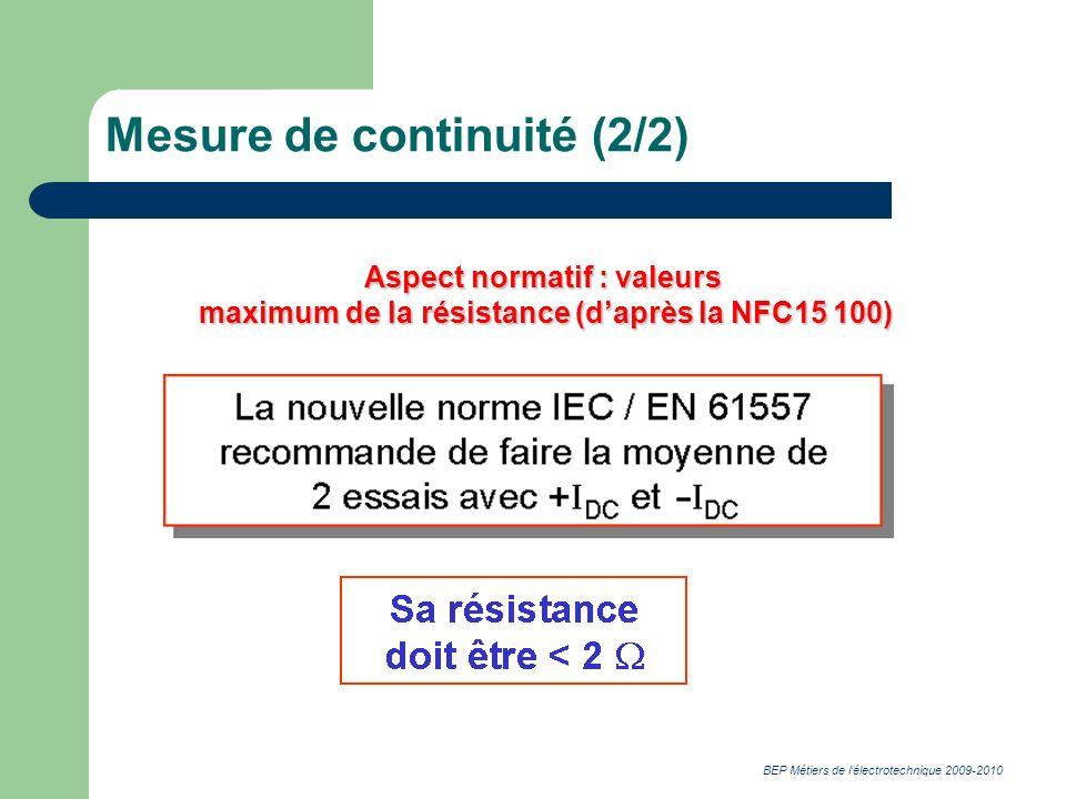 BEP Métiers de lélectrotechnique 2009-2010 Mesure de continuité (2/2) Aspect normatif : valeurs maximum de la résistance (daprès la NFC15 100)
