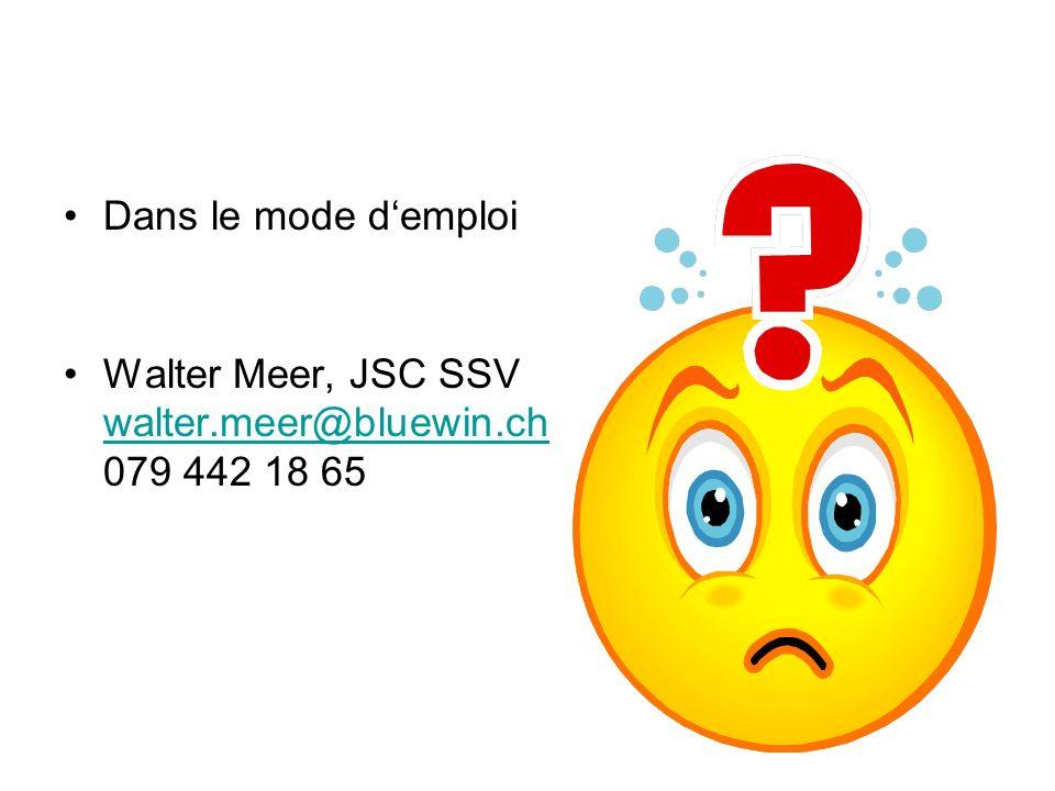 Dans le mode demploi Walter Meer, JSC SSV walter.meer@bluewin.ch 079 442 18 65 walter.meer@bluewin.ch
