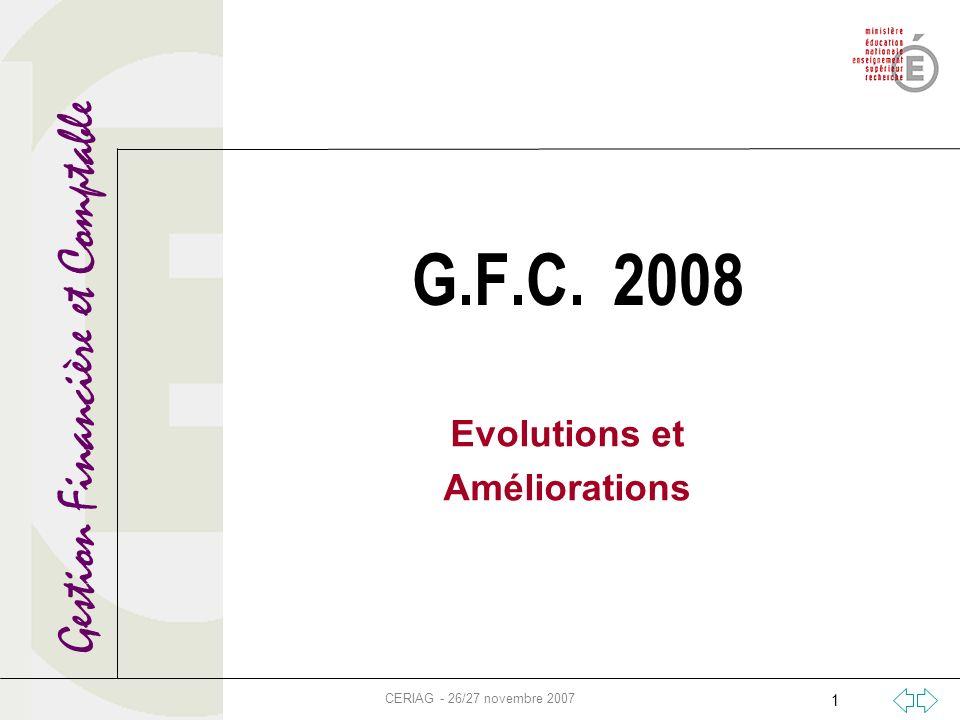 Gestion Financière et Comptable CERIAG - 26/27 novembre 2007 1 G.F.C. 2008 Evolutions et Améliorations