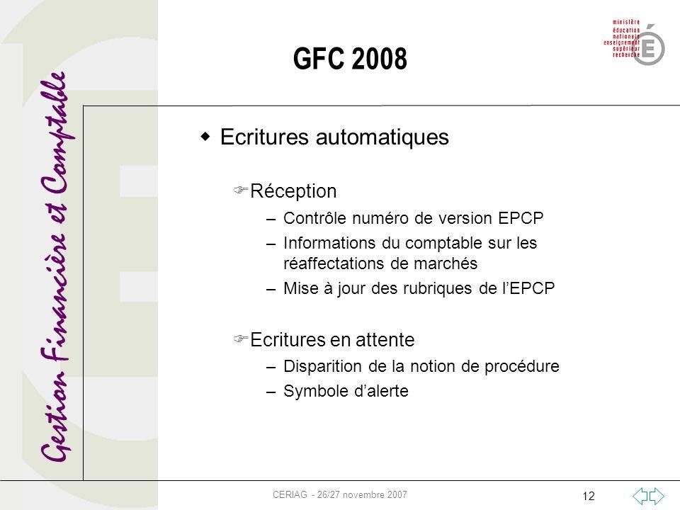 Gestion Financière et Comptable CERIAG - 26/27 novembre 2007 12 Ecritures automatiques Réception –Contrôle numéro de version EPCP –Informations du com