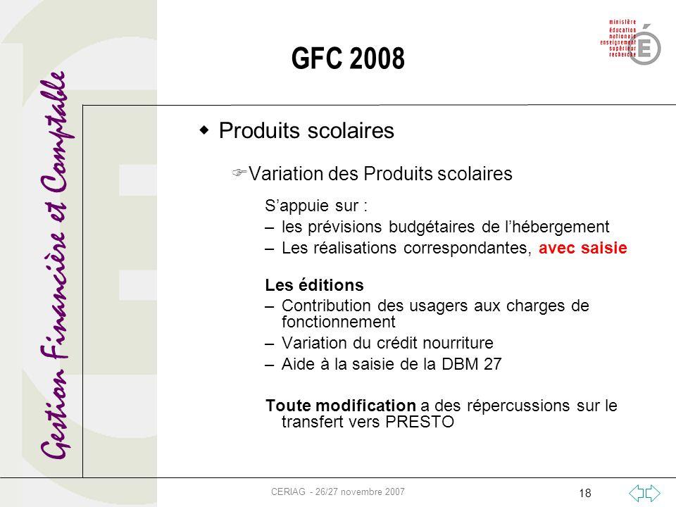 Gestion Financière et Comptable CERIAG - 26/27 novembre 2007 18 GFC 2008 Produits scolaires Variation des Produits scolaires Sappuie sur : –les prévis