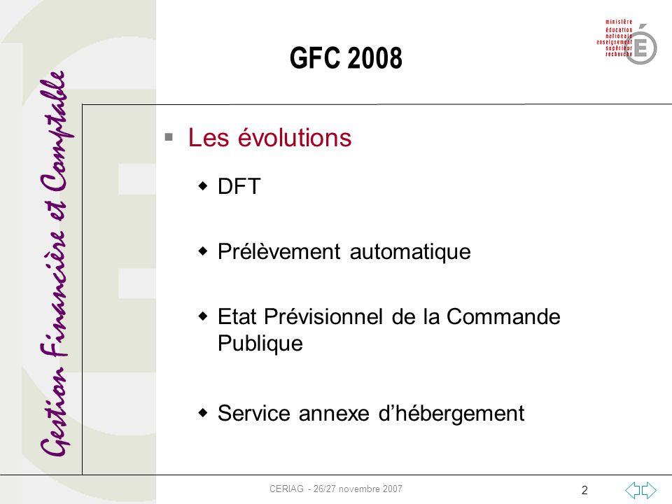 Gestion Financière et Comptable CERIAG - 26/27 novembre 2007 2 GFC 2008 Les évolutions DFT Prélèvement automatique Etat Prévisionnel de la Commande Pu