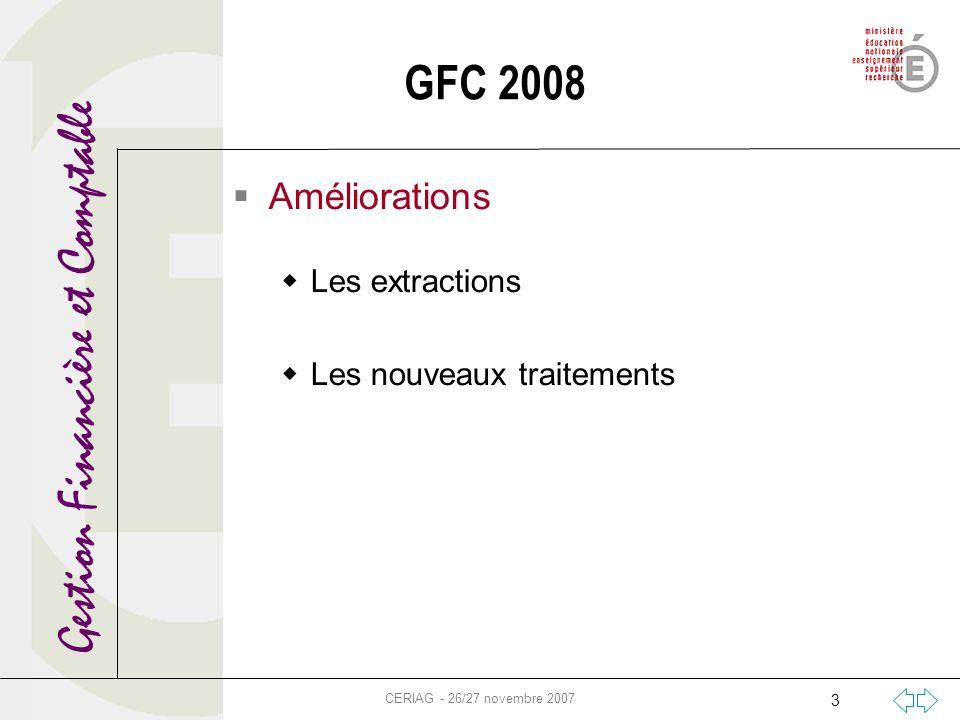 Gestion Financière et Comptable CERIAG - 26/27 novembre 2007 3 GFC 2008 Améliorations Les extractions Les nouveaux traitements