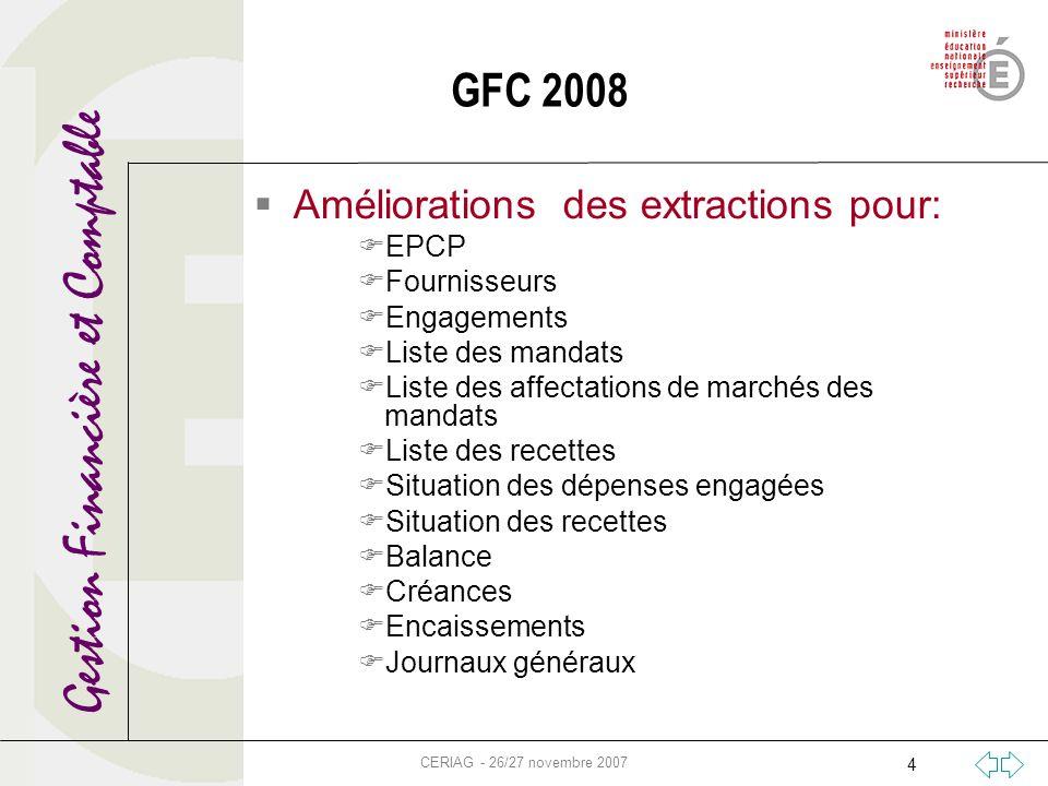 Gestion Financière et Comptable CERIAG - 26/27 novembre 2007 4 GFC 2008 Améliorations des extractions pour: EPCP Fournisseurs Engagements Liste des ma