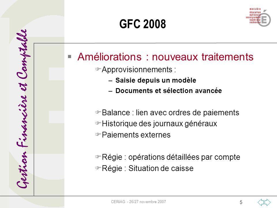 Gestion Financière et Comptable CERIAG - 26/27 novembre 2007 5 GFC 2008 Améliorations : nouveaux traitements Approvisionnements : –Saisie depuis un mo