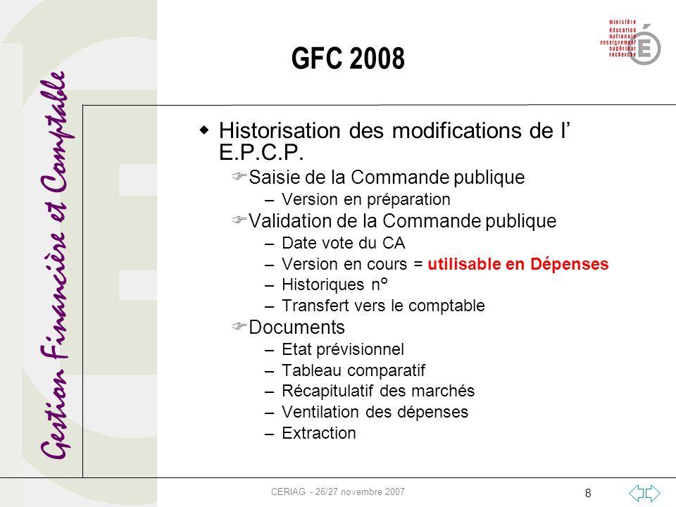 Gestion Financière et Comptable CERIAG - 26/27 novembre 2007 8 Historisation des modifications de l E.P.C.P. Saisie de la Commande publique –Version e