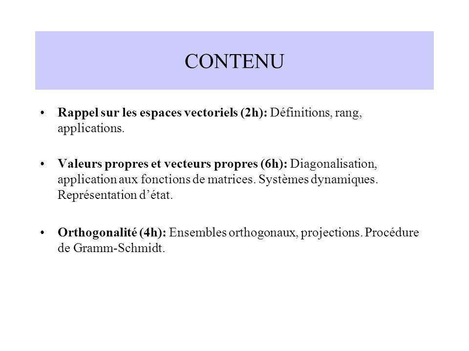 CONTENU Rappel sur les espaces vectoriels (2h): Définitions, rang, applications. Valeurs propres et vecteurs propres (6h): Diagonalisation, applicatio