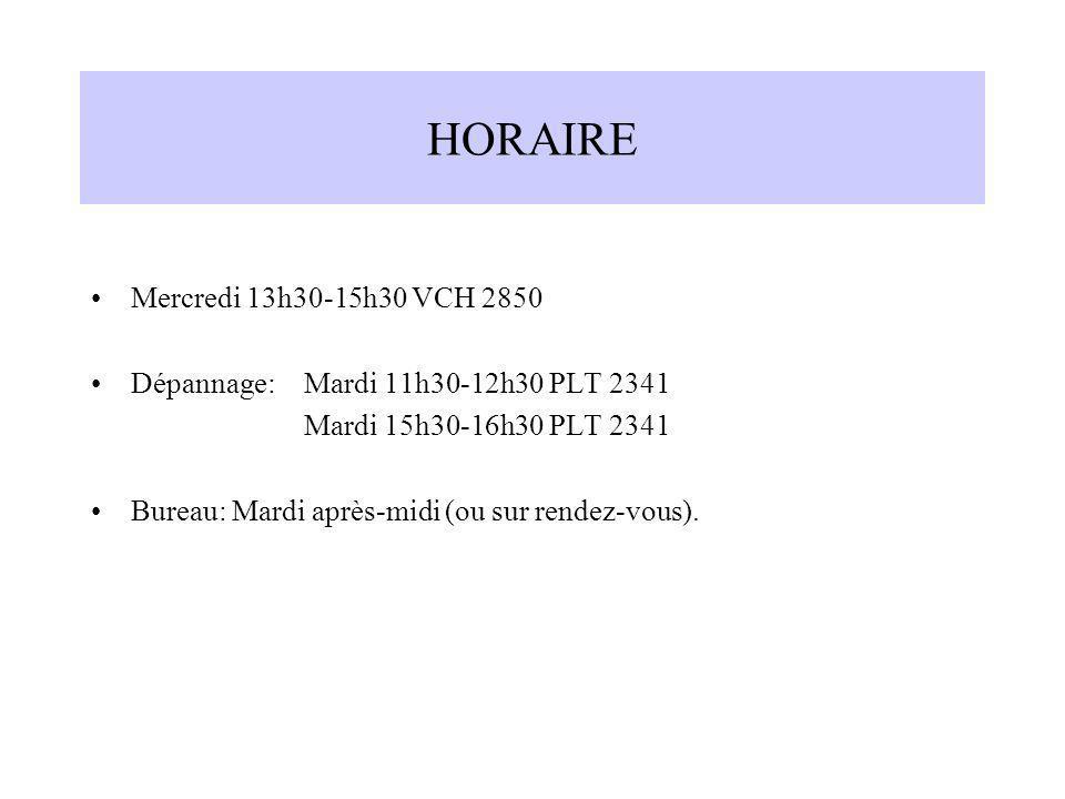 HORAIRE Mercredi 13h30-15h30 VCH 2850 Dépannage:Mardi 11h30-12h30 PLT 2341 Mardi 15h30-16h30 PLT 2341 Bureau: Mardi après-midi (ou sur rendez-vous).
