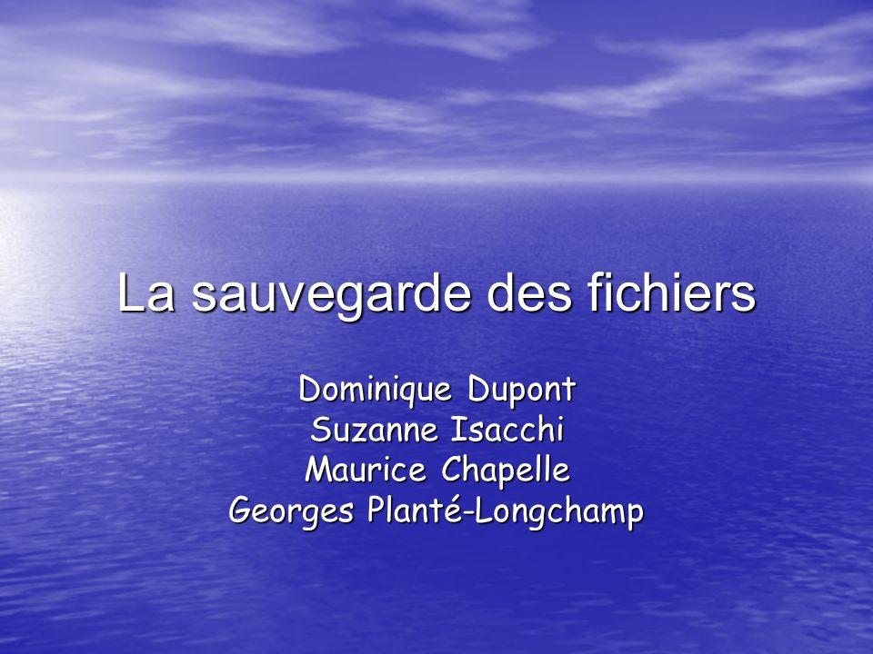 La sauvegarde des fichiers Dominique Dupont Suzanne Isacchi Maurice Chapelle Georges Planté-Longchamp