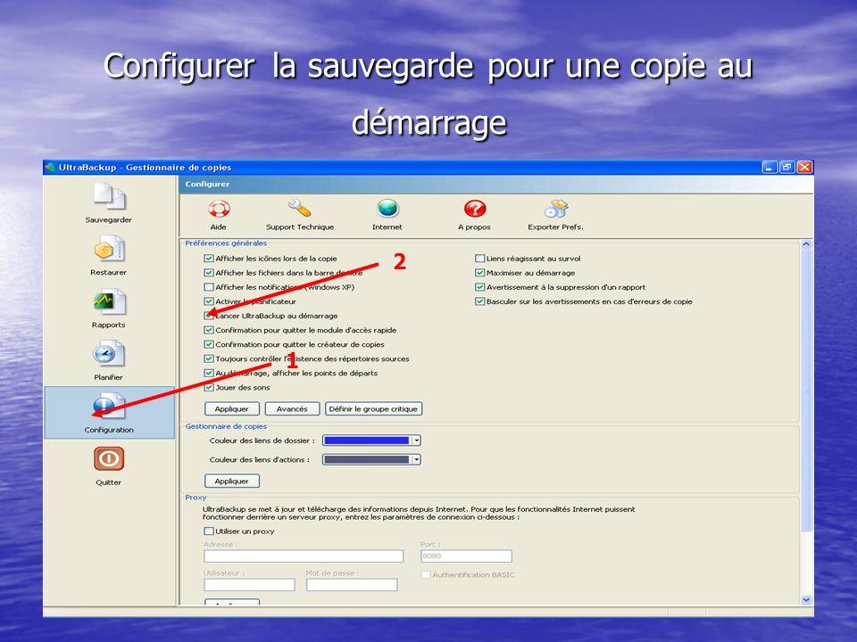 Configurer la sauvegarde pour une copie au démarrage 1 2