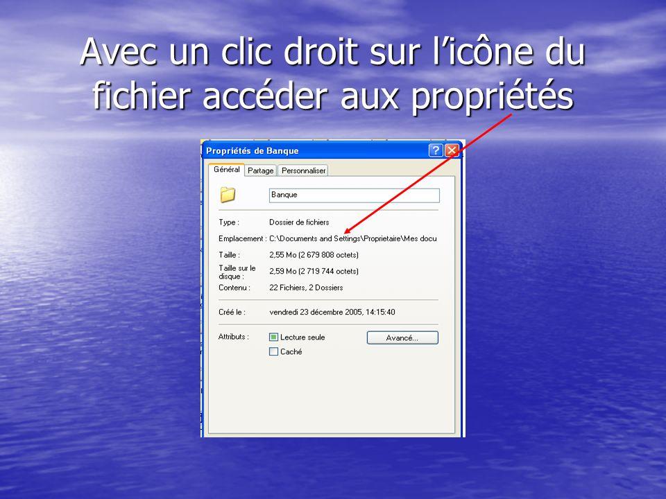 Avec un clic droit sur licône du fichier accéder aux propriétés